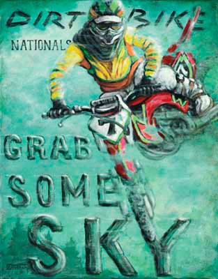 Grab Some Sky is a new poster from painter Janet Kruskamp. On a mottled green background is a red dirt bike with a diamond shaped number 7 plate sticking out from under the handlebars. The bike is captured in the air with the front wheel facing the viewer, completely below the rest of the bike and turned slightly to the left. The dirt bike is turned so the left side is visible, including the rider's left leg and boot. The words DIRT BIKE and then smaller letters NATIONALS is written across the top, and GRAB SOME SKY is written much larger on the bottom half opposing the dirt bike. The helmeted rider looks out from the top of the faded and scratched poster. Another painting from artist Janet Kruskamp offered as an original oil or acrylic on canvas painting by the artist.
