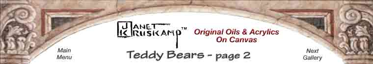 Original Oil paintings and  personally enhanced and Hand signed giclees of Teddy Bears  by Janet Kruskamp
