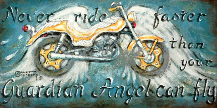 A heavenly new painting from Janet Kruskamp titled Never Ride Faster than your Guardian Angel can fly. A golden road bike blending into the angel wings floating on the heavenly blue of the background with the title words top, left and bottom. The script letters of the text look embossed into the sign. A worn, gray area spots the center right of the painting. The original painting is available directy from the artist, Janet Kruskamp.