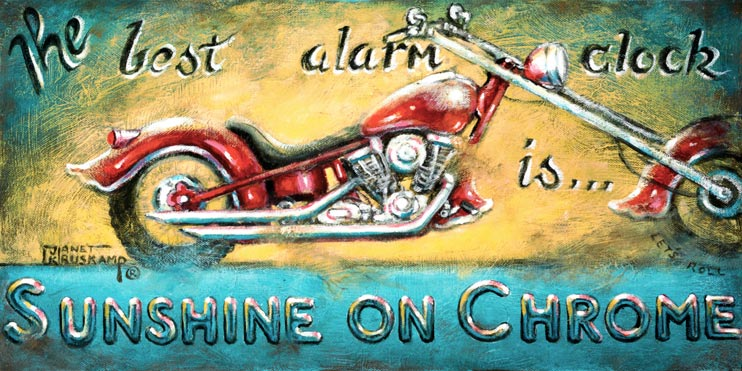 Sunshine on Chrome, another classic poster from artist Janet Kruskamp, highlights a glossy red extended chopper with flared scalloped fenders. The sunrise background is echoed in the title on top and bottom The best alarm clock is... Sunshine on Chrome, with the bottom line of text raised and weathered. This look at Americana on two wheels is available from the artist, Janet Kruskamp.