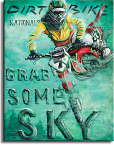 Grab Some Sky is a new poster from painter Janet Kruskamp. On a mottled green background is a red dirt bike with a diamond shaped number 7 plate sticking out from under the handlebars. The bike is captured in the air with the front wheel facing the viewer, completely below the rest of the bike and turned slightly to the left. The dirt bike is turned so the left side is visible, including the rider's left leg and boot. The words DIRT BIKE and then smaller letters NATIONALS is written across the top, and GRAB SOME SKY is written much larger on the bottom half opposing the dirt bike. The helmeted rider looks out from the top of the faded and scratched poster. Another painting from artist Janet Kruskamp offered as an original oil by the artist.