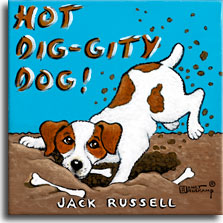 Hot Dig-gity Dog, a poster painting by Janet Kruskamp shows a Jack Russell terrier digging up the ground to retrived his buried bones. The terrier's back feet are throwing up dirt as he holds a white bone in his mouth. Two other bones lie at the sides of the hole dug by the burrowing dog. A light blue background above the brown dirt shows the title HOT DIG-GITY DOG! in brown letters, with the breed JACK RUSSELL in white letters across the bottom. Lovers of the breed will love this new addition to Janet Kruskamp's original paintings, available directly from the artist.