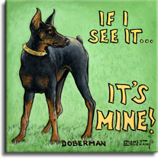 It's Mine, a poster style painting of a Doberman Pinscher by artist Janet Kruskamp. A Doberman wearing a gold colored spiked collar stands alertly on a green grassy background, his head turned and alert ears focusing on a sound to the right. Big yellow letters at top right spell out IF I SEE IT... and larger letters below scream IT'S MINE!. DOBERMAN is in black letters across the bottom of this square painting. Another original acylic painting for sale directly from the artist, Janet Kruskamp, at studio prices.