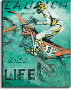 Launch Yourself Into Life is another poster from painter Janet Kruskamp featuring a dirt bike with rider. This rider, dressed in white leathers with yellow and black trim and matching helmet and boots, is airborn with the back wheel spinning and the front wheel high off the ground. The text LAUNCH Yourself Into LIFE is written behind the bike and rider on the light green mottled background. The orange bike carries the stylized number plate on the side with the number 3. The rider is braced like a jockey, standing on the pegs, leaning forward in classic position for a jump. This original oil painting by artist Janet Kruskamp is available directly from the artist.