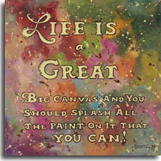 Life is Great, a bright new poster from artist Janet Kruskamp. Against an abstract swirl of paint colors and splatters, gold text outlined in black floating on top exhorts you: Life is a Great Big Canvas and you Should Splash all the Paint on it that You Can. The big L and G of the two large lines are decorated with filigree on the left outline. Add splashes of color to your decor, order an original painting of this poster.
