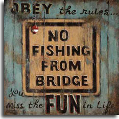 No Fishing from Bridge, a beautifully textured original painting by artist Janet Kruskamp. This wonderfully weathered poster shows a square light yellow road sign painted on light green wood planks admonishing: No Fishing from Bridge, but the sternness of the warning is belied by the text painted around the sign that says: OBEY the rules... you miss the FUN in Life. The wood is worn from years of exposture and a bright red and white bobber is stuck into the wood at the upper left of the painted sign. This original painting is a perfect gift for the fisherman.