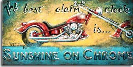 Sunshine on Chrome, another classic poster from artist Janet Kruskamp, highlights a glossy red extended chopper with flared scalloped fenders. The sunrise background is echoed in the title on top and bottom The best alarm clock is... Sunshine on Chrome. This look at Americana on two wheels is available from the artist, Janet Kruskamp.