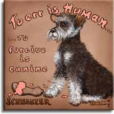 To Forgive is Canine, a whimsical poster style painting of a Schnauzer by artist Janet Kruskamp. A Schnauzer sits in the middle of this square acrylic painting against a light brown background, looking intently to the left. A sandal sits in front of the dog, chewed pieces arount it on the ground. The curved words To Err is Human... across the top are followed by ...To Forgive is Canine centered on the left side of the dog. SCHNAUZER is printed in the lower left corner of this original acrylic painting, available for sale directly from the artist, Janet Kruskamp, at studio direct prices.